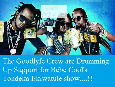 The Goodlyfe Crew are drumming up support for Bebe Cool's Tondeka Ekiwatule show